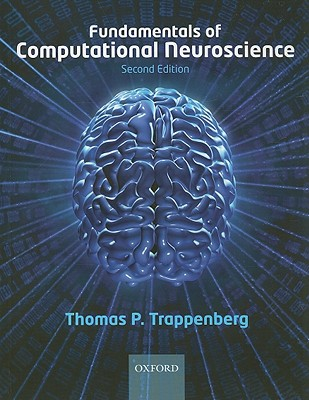 Fundamentals of Computational Neuroscience By Trappenberg, Thomas P.