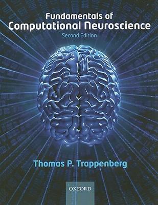 Fundamentals of Computational Neuroscience By Trappenberg, Thomas P.
