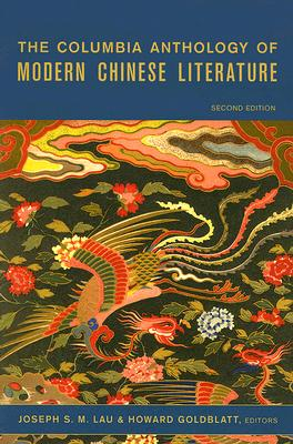 The Columbia Anthology of Modern Chinese Literature By Lau, Joseph S. M. (EDT)/ Goldblatt, Howard (EDT)