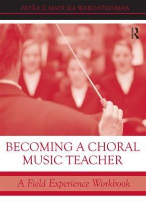 Becoming a Choral Music Teacher By Ward-Steinman, Patrice Madura